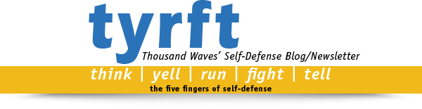 TYRFT, Thousand Waves' Self-Defense Newsletter